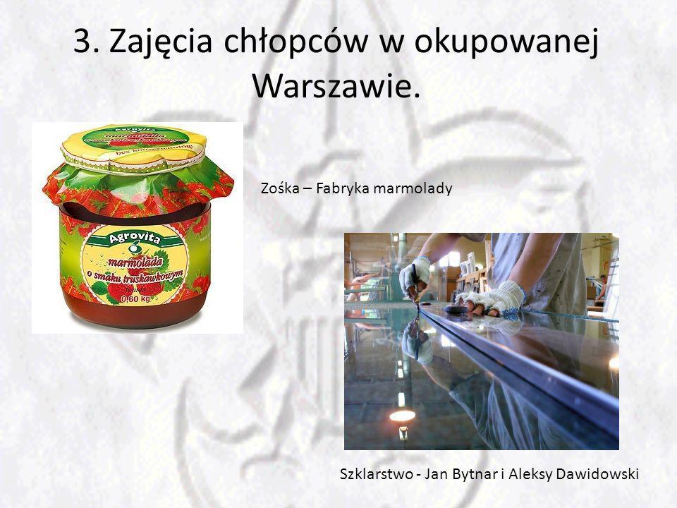 3. Zajęcia chłopców w okupowanej Warszawie. Zośka – Fabryka marmolady Szklarstwo - Jan Bytnar i Aleksy Dawidowski