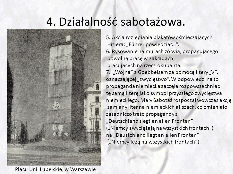 4. Działalność sabotażowa. 5. Akcja rozlepiania plakatów ośmieszających Hitlera: Führer powiedział…. 6. Rysowanie na murach żółwia, propagującego powo