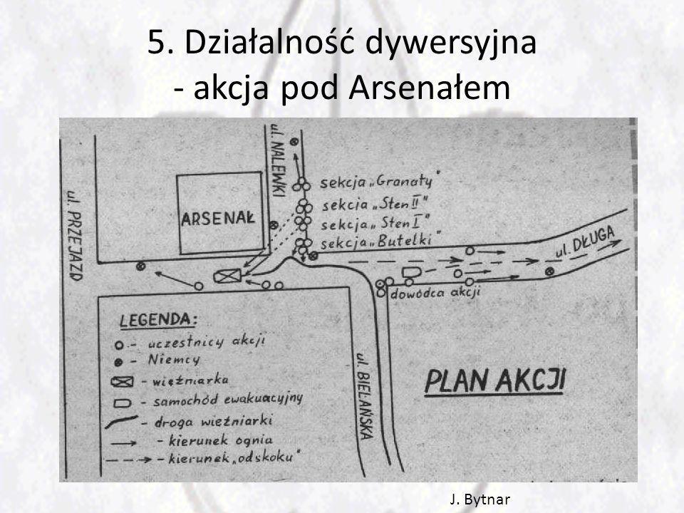 5. Działalność dywersyjna - akcja pod Arsenałem J. Bytnar