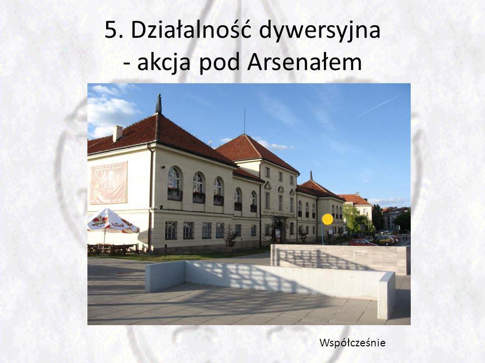 5. Działalność dywersyjna - akcja pod Arsenałem Współcześnie