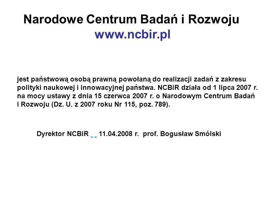Narodowe Centrum Badań i Rozwoju www.ncbir.pl jest państwową osobą prawną powołaną do realizacji zadań z zakresu polityki naukowej i innowacyjnej pańs