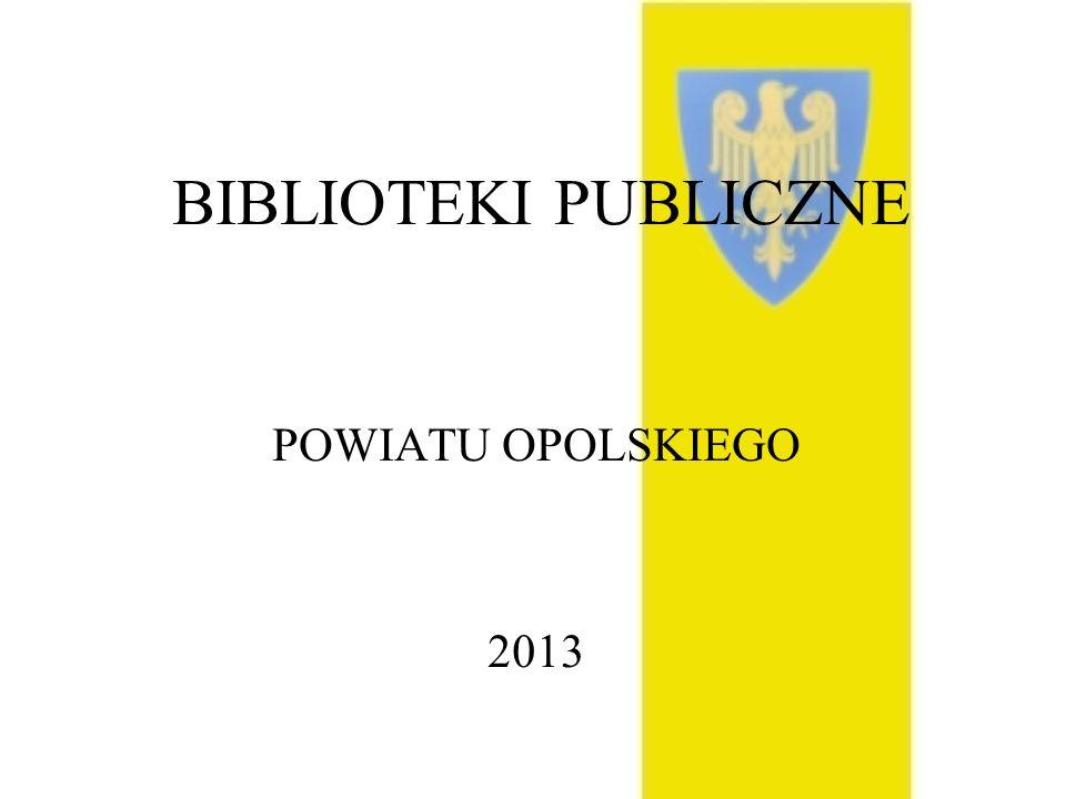 W SKŁAD POWIATU OPOLSKIEGO WCHODZI 13 GMIN Biblioteki powiatu opolskiego ziemskiego 2013