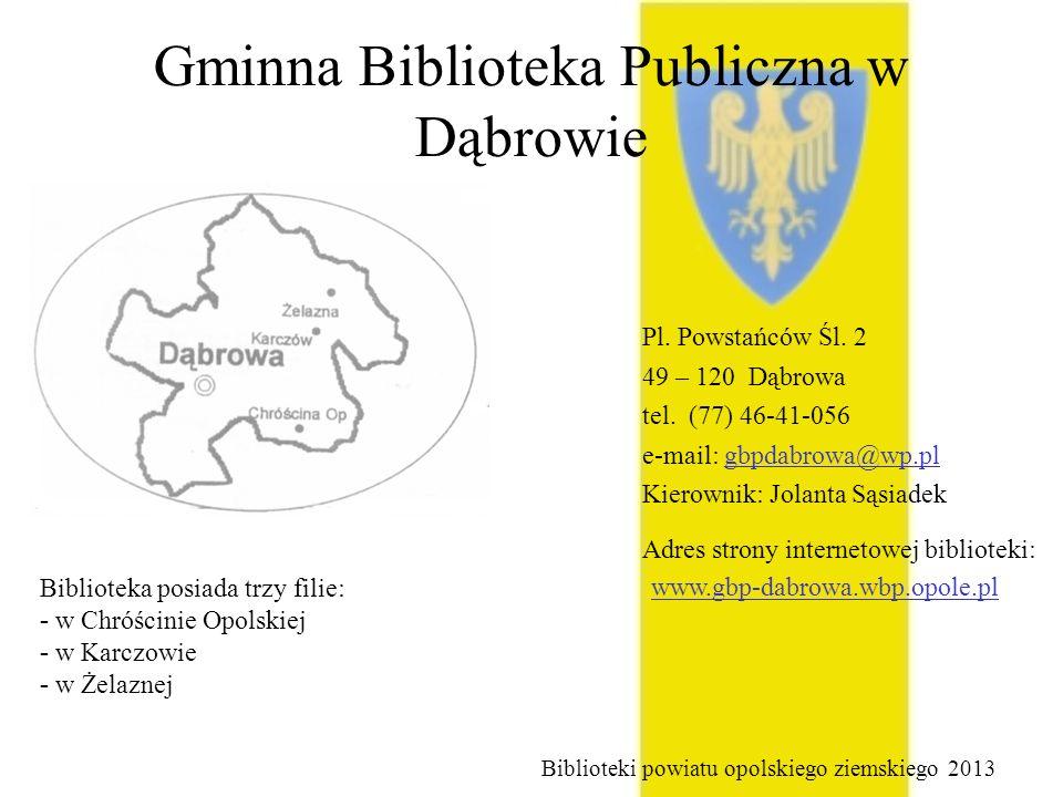 Gminna Biblioteka Publiczna w Dąbrowie Pl. Powstańców Śl. 2 49 – 120 Dąbrowa tel. (77) 46-41-056 e-mail: gbpdabrowa@wp.pl Kierownik: Jolanta Sąsiadek
