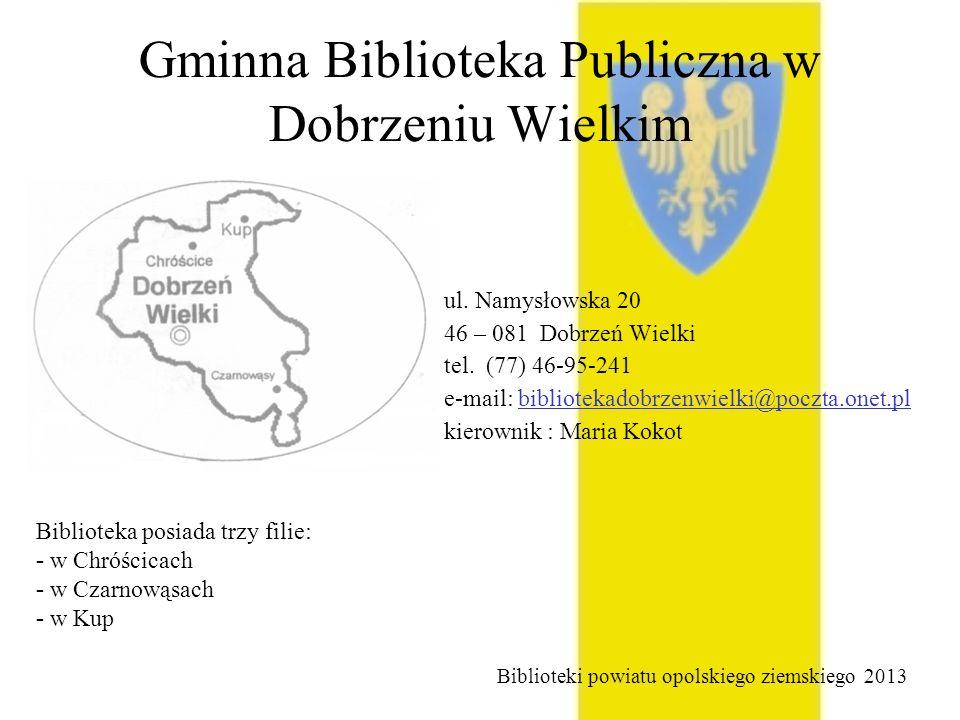 Gminna Biblioteka Publiczna w Dobrzeniu Wielkim ul. Namysłowska 20 46 – 081 Dobrzeń Wielki tel. (77) 46-95-241 e-mail: bibliotekadobrzenwielki@poczta.