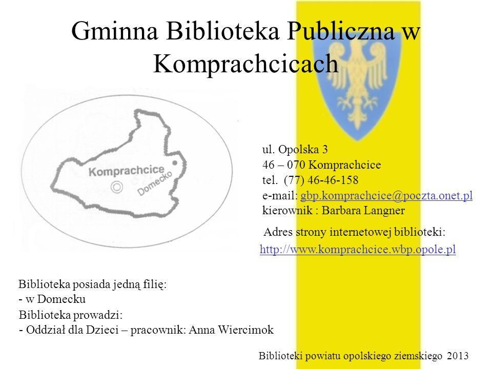 Gminna Biblioteka Publiczna w Komprachcicach ul. Opolska 3 46 – 070 Komprachcice tel. (77) 46-46-158 e-mail: gbp.komprachcice@poczta.onet.pl kierownik