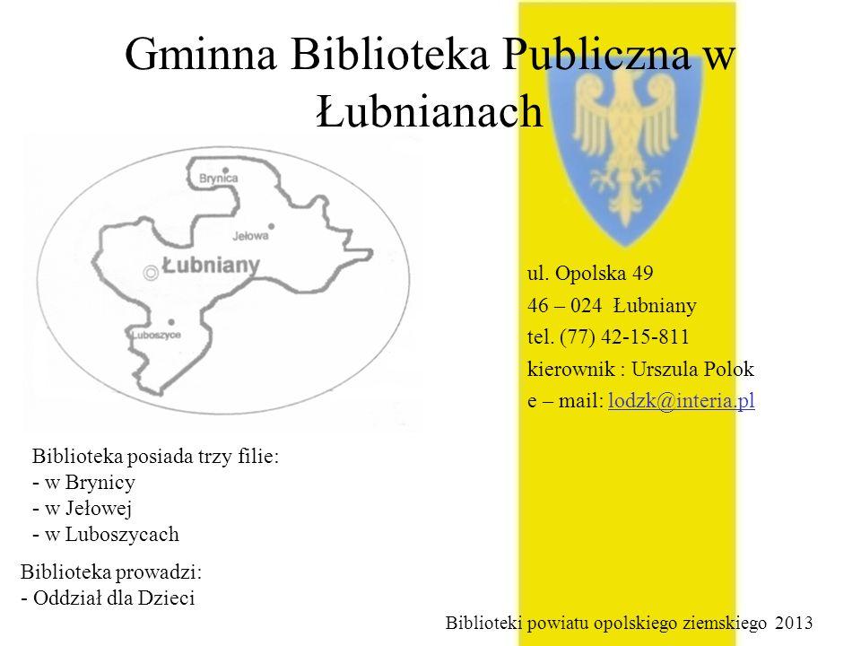 Gminna Biblioteka Publiczna w Łubnianach ul. Opolska 49 46 – 024 Łubniany tel. (77) 42-15-811 kierownik : Urszula Polok e – mail: lodzk@interia.pl Bib