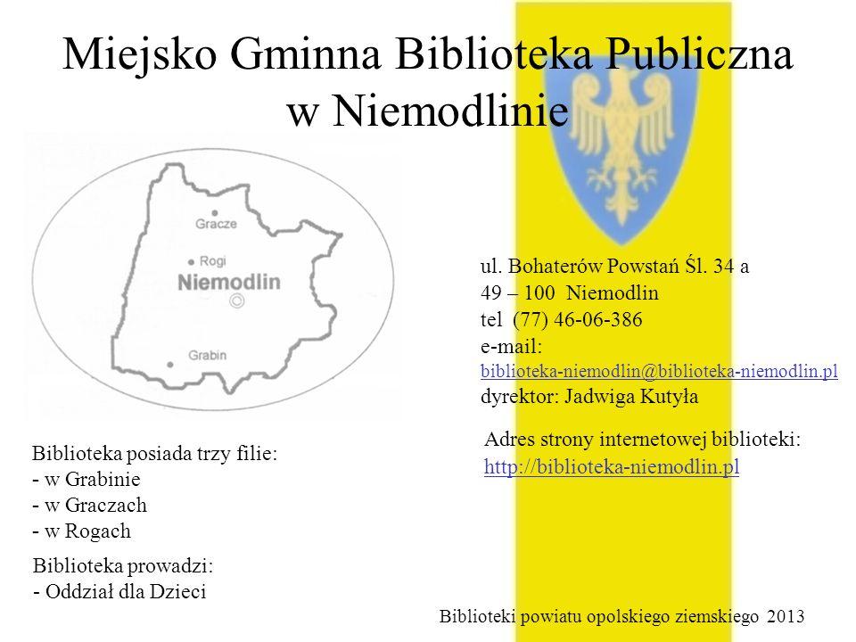 Miejsko Gminna Biblioteka Publiczna w Niemodlinie ul. Bohaterów Powstań Śl. 34 a 49 – 100 Niemodlin tel (77) 46-06-386 e-mail: biblioteka-niemodlin@bi