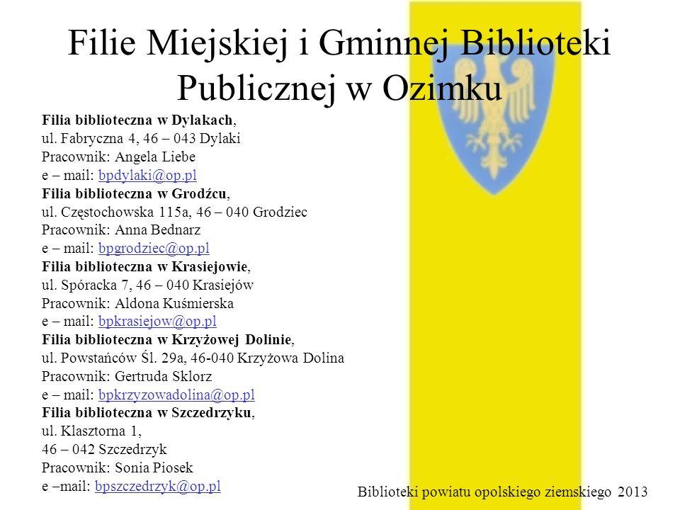 Filie Miejskiej i Gminnej Biblioteki Publicznej w Ozimku Filia biblioteczna w Dylakach, ul. Fabryczna 4, 46 – 043 Dylaki Pracownik: Angela Liebe e – m