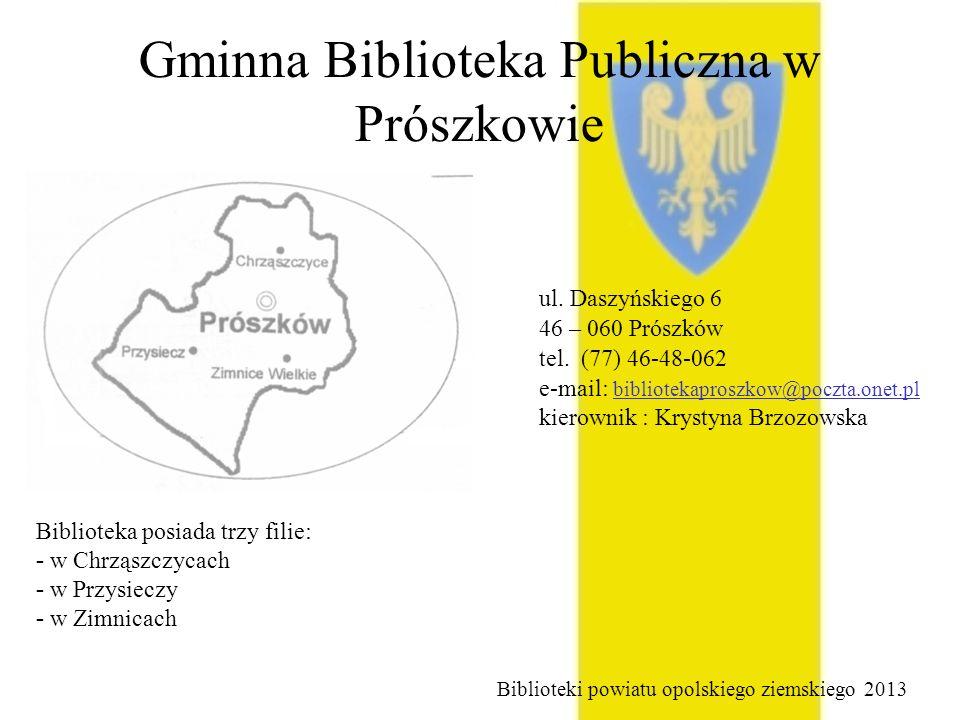Gminna Biblioteka Publiczna w Prószkowie ul. Daszyńskiego 6 46 – 060 Prószków tel. (77) 46-48-062 e-mail: bibliotekaproszkow@poczta.onet.pl kierownik