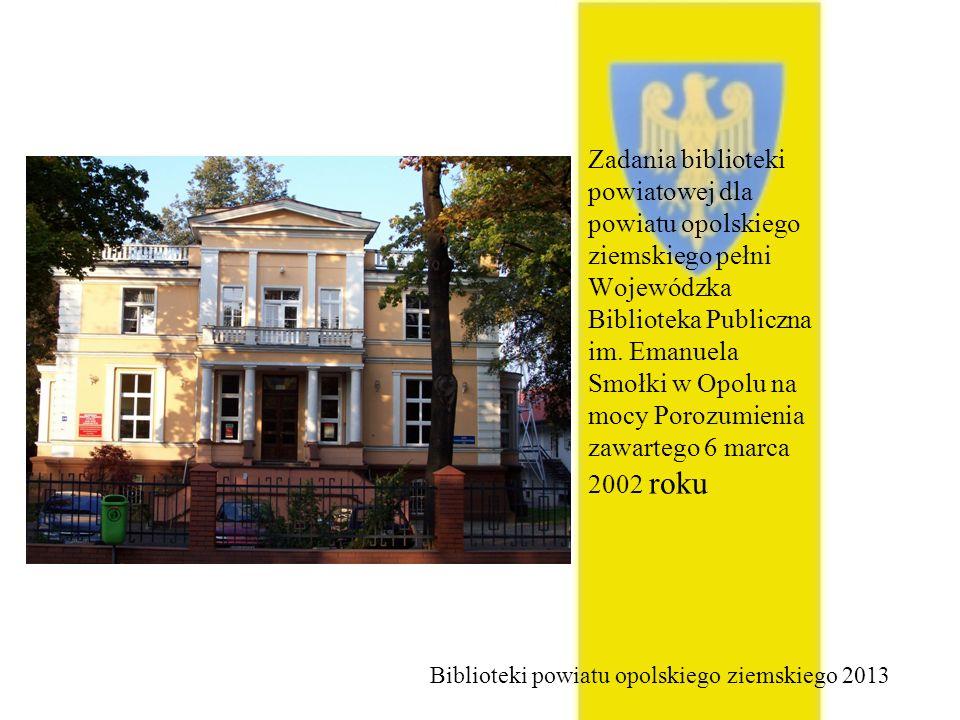 Zadania biblioteki powiatowej dla powiatu opolskiego ziemskiego pełni Wojewódzka Biblioteka Publiczna im.