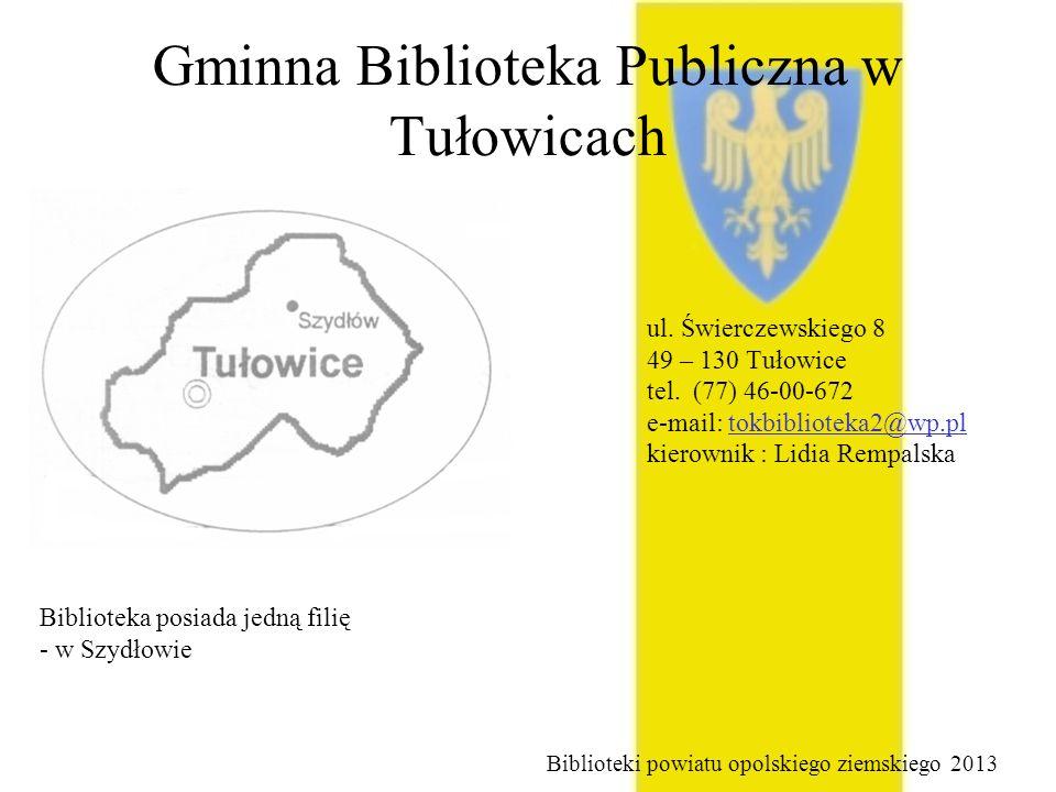 Gminna Biblioteka Publiczna w Tułowicach ul. Świerczewskiego 8 49 – 130 Tułowice tel. (77) 46-00-672 e-mail: tokbiblioteka2@wp.pl kierownik : Lidia Re