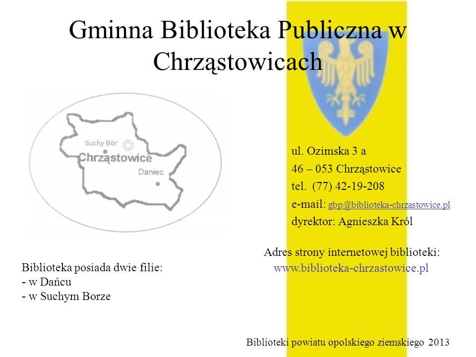 Gminna Biblioteka Publiczna w Chrząstowicach ul. Ozimska 3 a 46 – 053 Chrząstowice tel. (77) 42-19-208 e-mail: gbp@biblioteka-chrzastowice.pl dyrektor