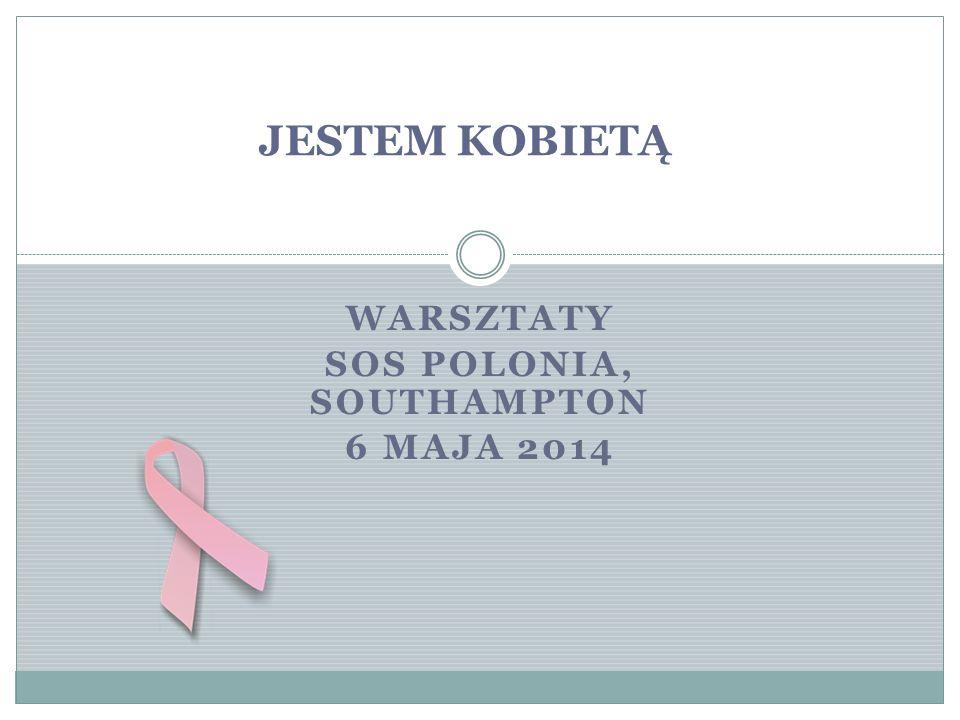 WARSZTATY SOS POLONIA, SOUTHAMPTON 6 MAJA 2014 JESTEM KOBIETĄ