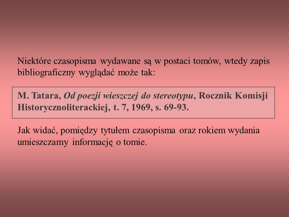 Niektóre czasopisma wydawane są w postaci tomów, wtedy zapis bibliograficzny wyglądać może tak: M.