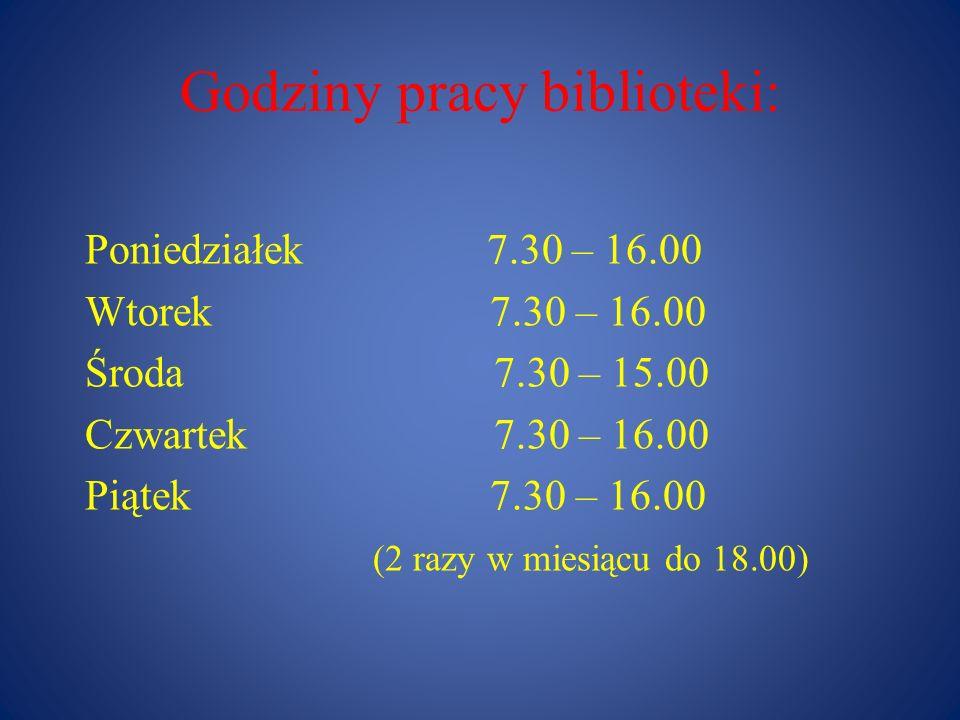 Godziny pracy biblioteki: Poniedziałek 7.30 – 16.00 Wtorek 7.30 – 16.00 Środa 7.30 – 15.00 Czwartek 7.30 – 16.00 Piątek 7.30 – 16.00 (2 razy w miesiąc