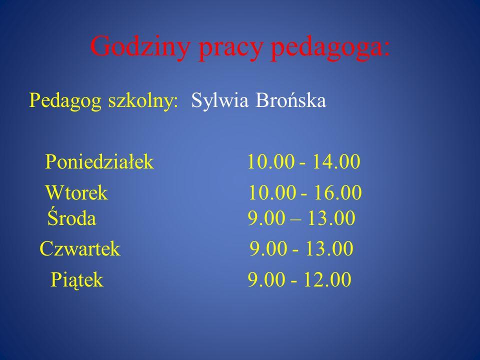 Godziny pracy pedagoga: Pedagog szkolny: Sylwia Brońska Poniedziałek 10.00 - 14.00 Wtorek 10.00 - 16.00 Środa 9.00 – 13.00 Czwartek 9.00 - 13.00 Piąte