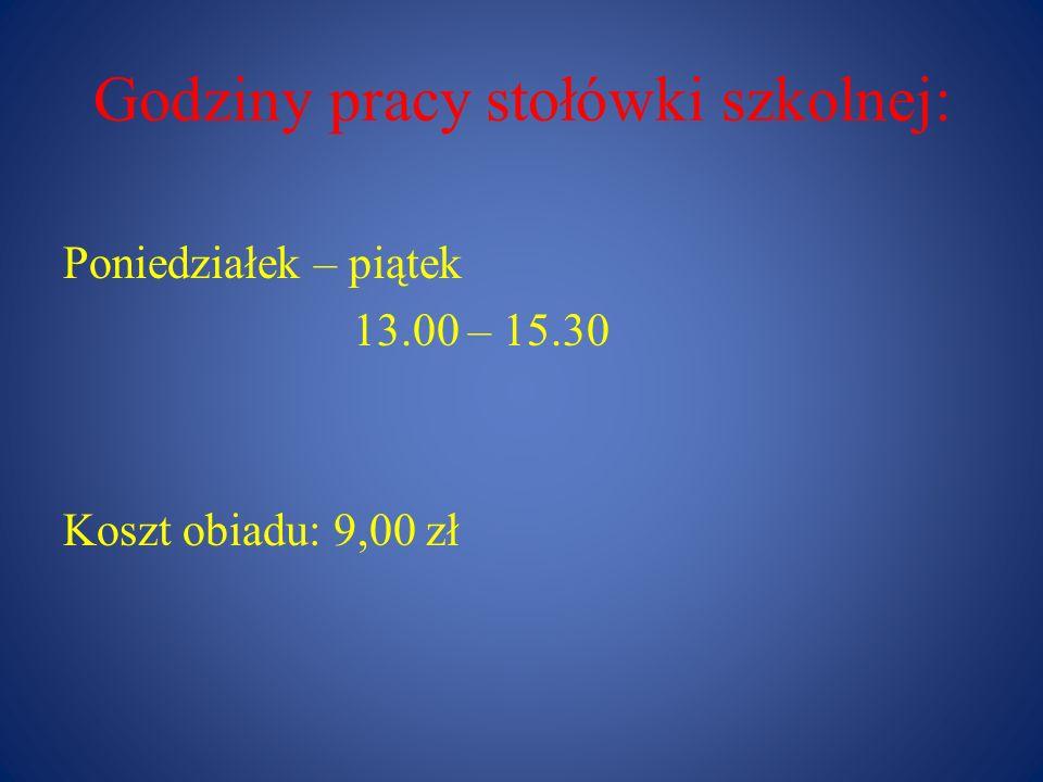 Godziny pracy stołówki szkolnej: Poniedziałek – piątek 13.00 – 15.30 Koszt obiadu: 9,00 zł