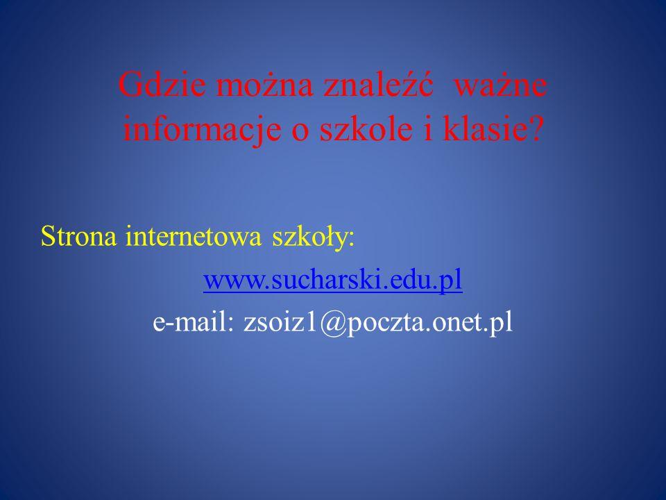 Gdzie można znaleźć ważne informacje o szkole i klasie? Strona internetowa szkoły: www.sucharski.edu.pl e-mail: zsoiz1@poczta.onet.pl