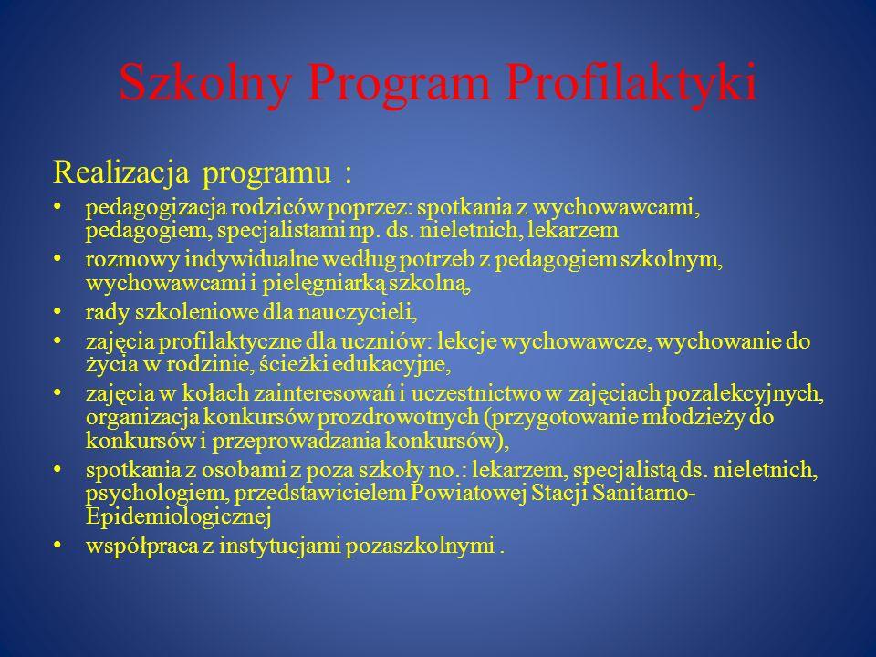 Szkolny Program Profilaktyki Realizacja programu : pedagogizacja rodziców poprzez: spotkania z wychowawcami, pedagogiem, specjalistami np. ds. nieletn