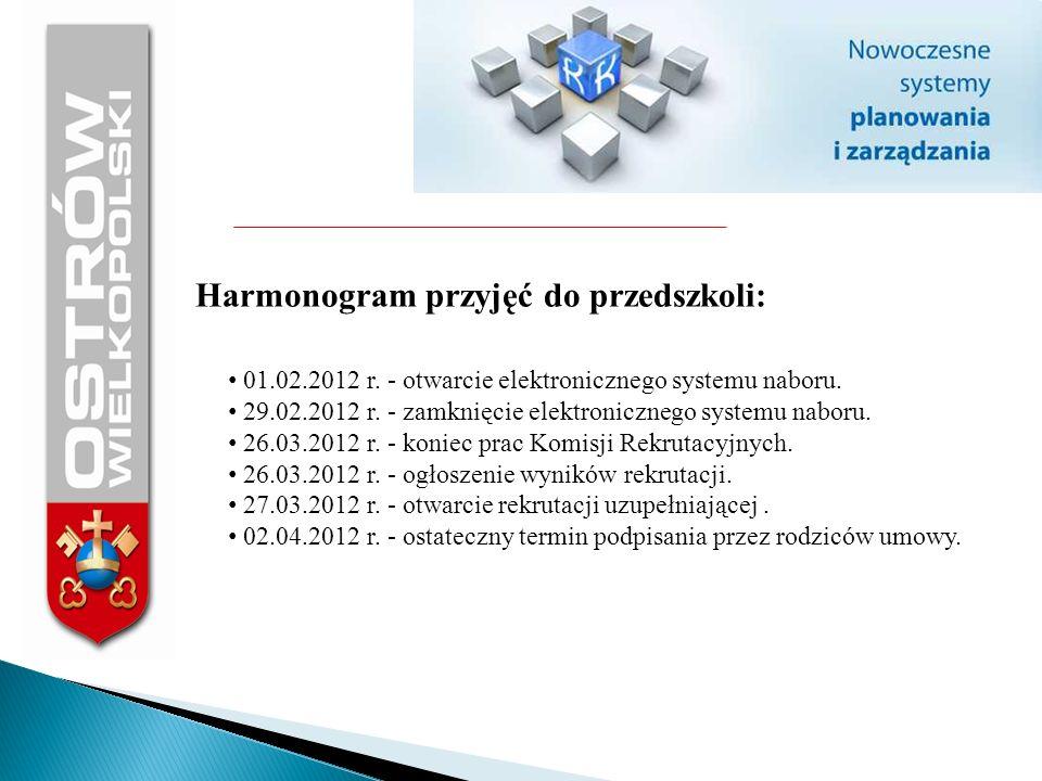 Harmonogram przyjęć do przedszkoli: 01.02.2012 r. - otwarcie elektronicznego systemu naboru. 29.02.2012 r. - zamknięcie elektronicznego systemu naboru