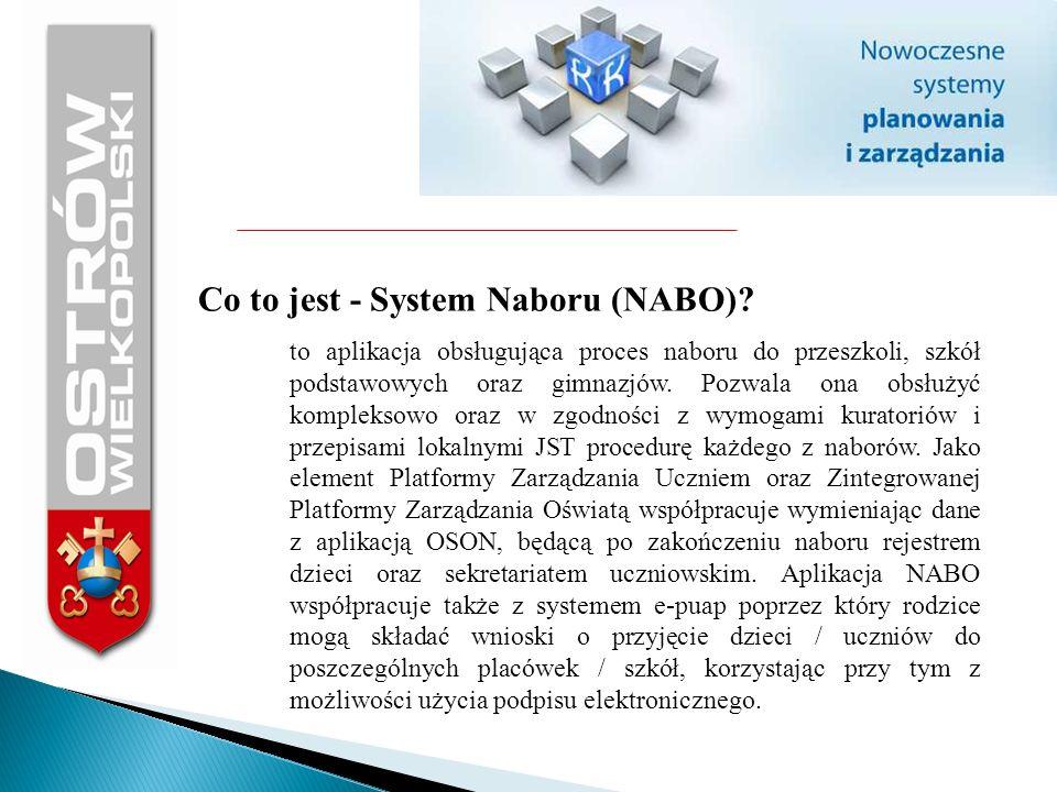 Co to jest - System Naboru (NABO)? to aplikacja obsługująca proces naboru do przeszkoli, szkół podstawowych oraz gimnazjów. Pozwala ona obsłużyć kompl