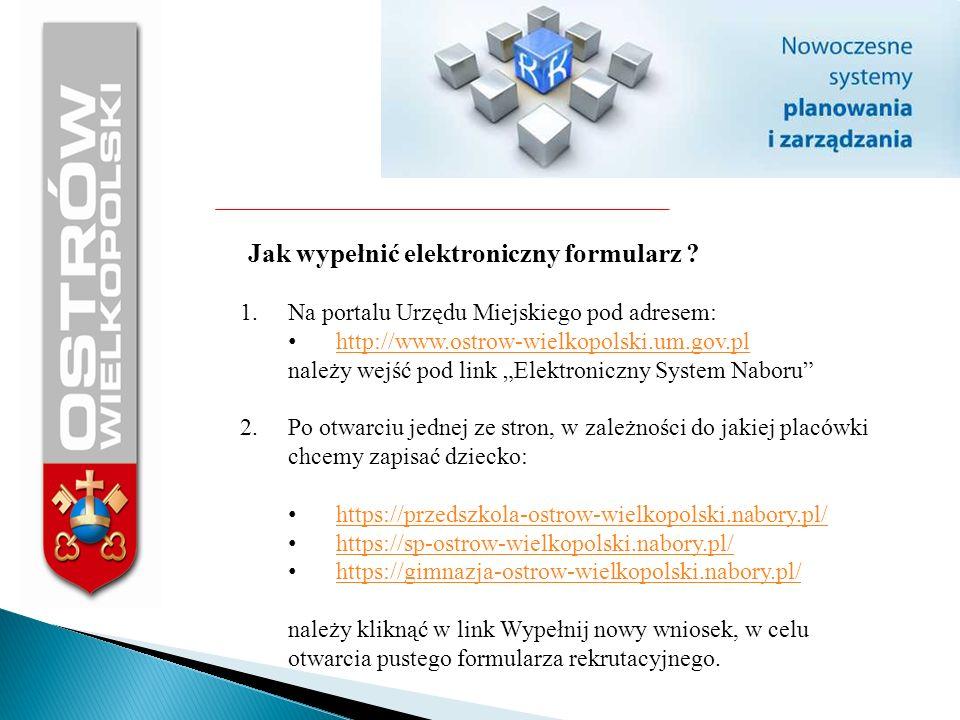 Jak wypełnić elektroniczny formularz ? 1.Na portalu Urzędu Miejskiego pod adresem: http://www.ostrow-wielkopolski.um.gov.pl należy wejść pod link Elek