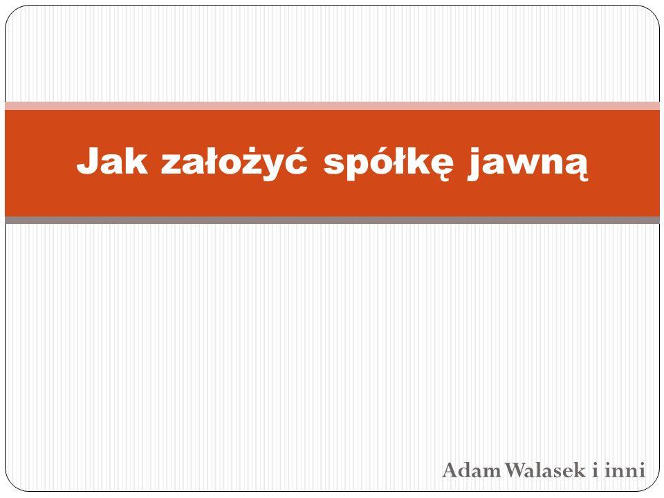 Adam Walasek i inni Jak założyć spółkę jawną