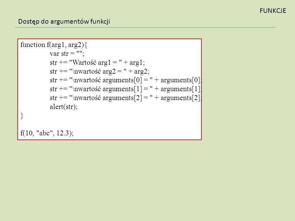 Dostęp do argumentów funkcji function f(arg1, arg2){ var str =