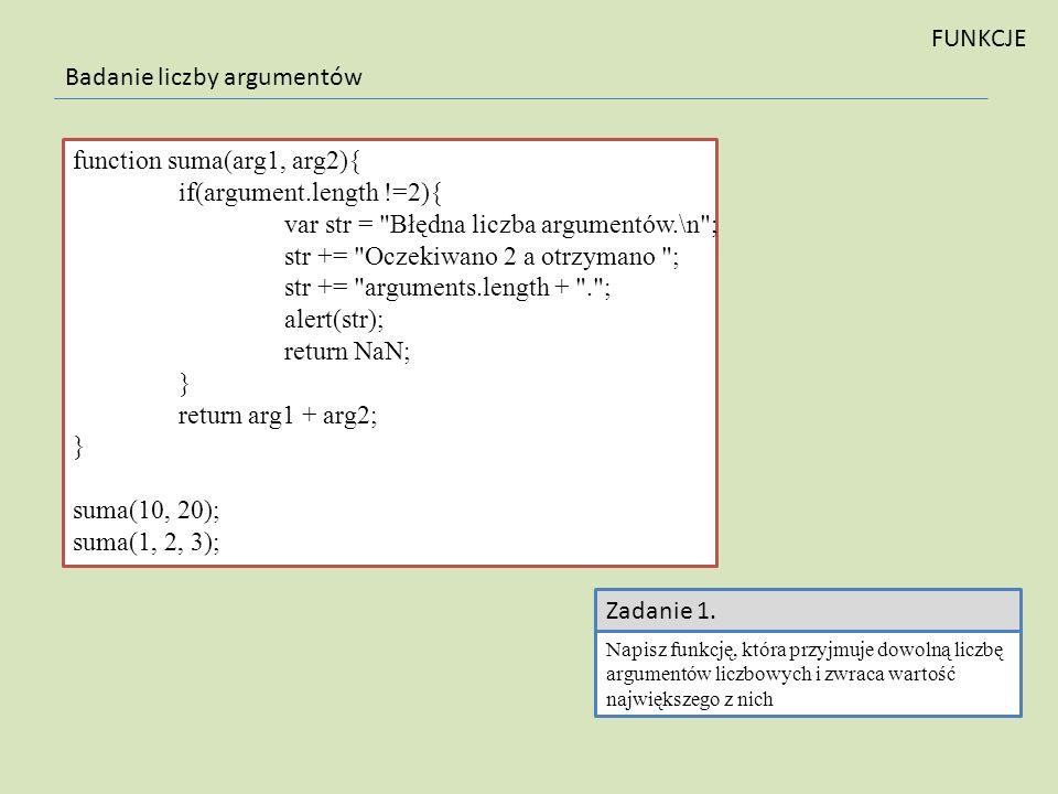 Badanie liczby argumentów function suma(arg1, arg2){ if(argument.length !=2){ var str =