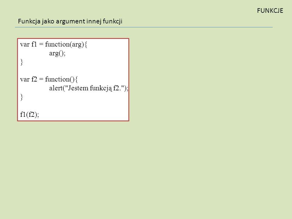 Funkcja jako argument innej funkcji var f1 = function(arg){ arg(); } var f2 = function(){ alert(