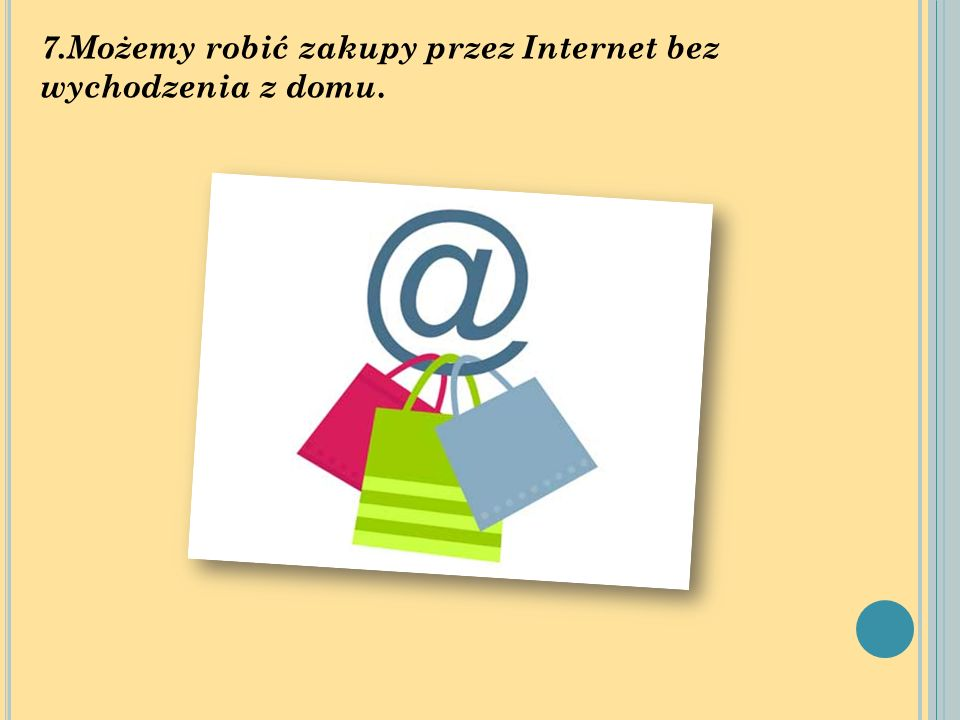 7.Możemy robić zakupy przez Internet bez wychodzenia z domu.