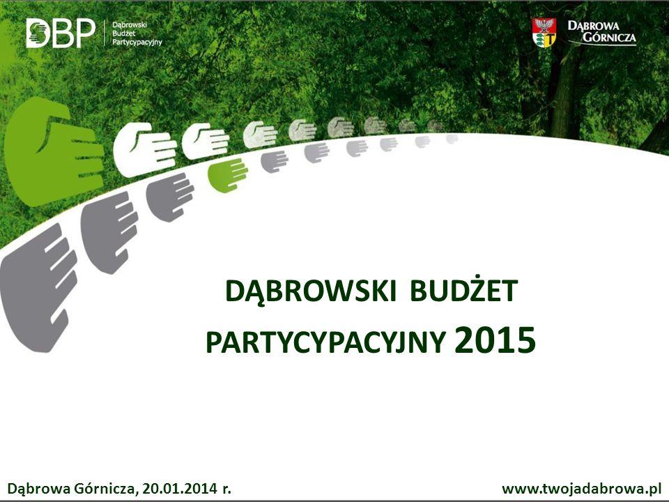 DĄBROWSKI BUDŻET PARTYCYPACYJNY 2015 www.twojadabrowa.plDąbrowa Górnicza, 20.01.2014 r.