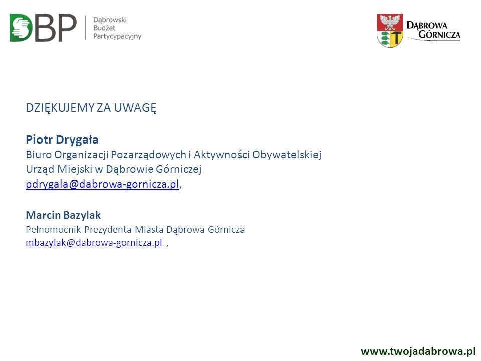 www.twojadabrowa.pl DZIĘKUJEMY ZA UWAGĘ Piotr Drygała Biuro Organizacji Pozarządowych i Aktywności Obywatelskiej Urząd Miejski w Dąbrowie Górniczej pd