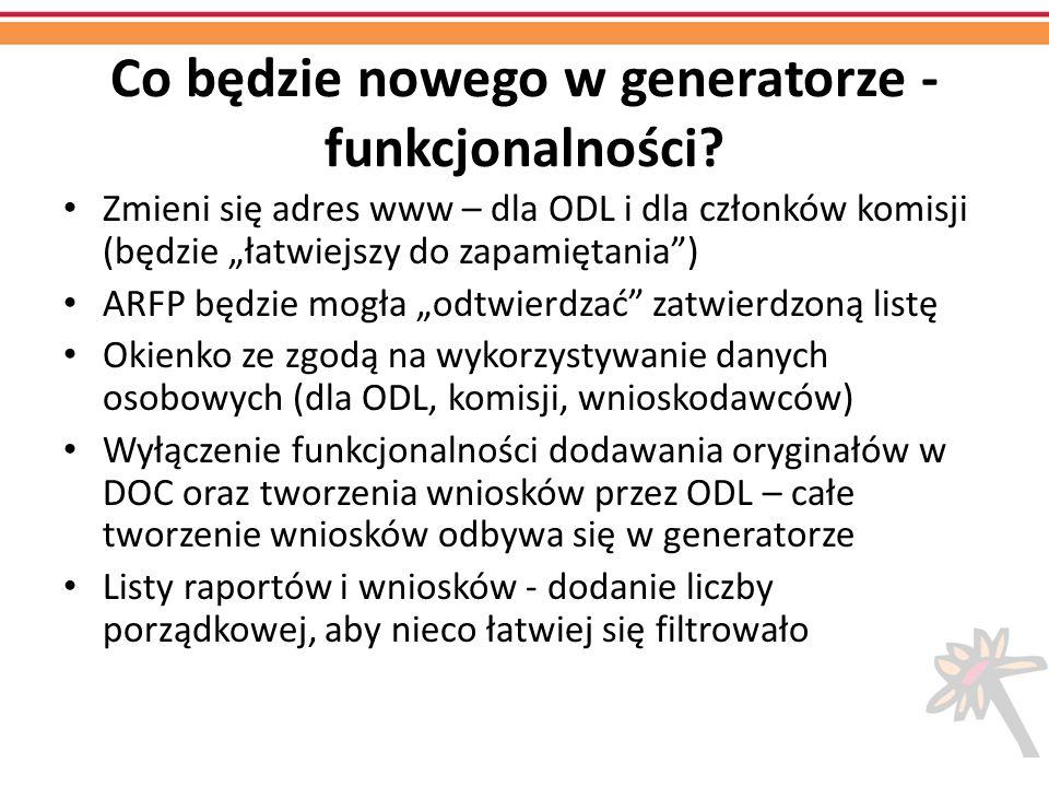 Co będzie nowego w generatorze - funkcjonalności? Zmieni się adres www – dla ODL i dla członków komisji (będzie łatwiejszy do zapamiętania) ARFP będzi