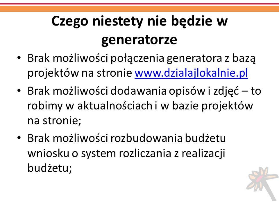 Czego niestety nie będzie w generatorze Brak możliwości połączenia generatora z bazą projektów na stronie www.dzialajlokalnie.plwww.dzialajlokalnie.pl