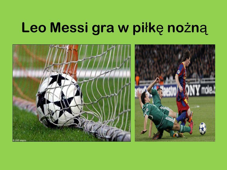 Leo Messi gra w pi ł k ę no ż n ą