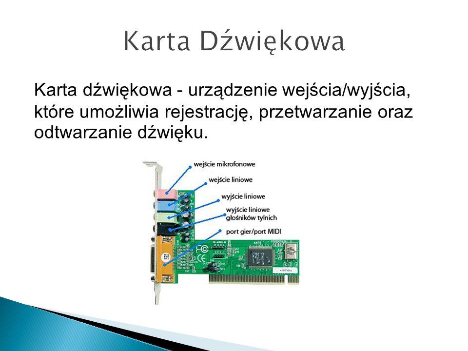 Karta dźwiękowa - urządzenie wejścia/wyjścia, które umożliwia rejestrację, przetwarzanie oraz odtwarzanie dźwięku.