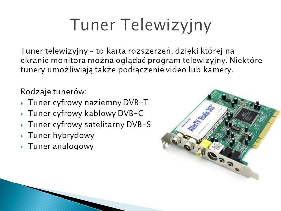 Tuner telewizyjny – to karta rozszerzeń, dzięki której na ekranie monitora można oglądać program telewizyjny.