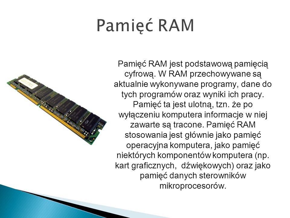 Pamięć RAM jest podstawową pamięcią cyfrową. W RAM przechowywane są aktualnie wykonywane programy, dane do tych programów oraz wyniki ich pracy. Pamię