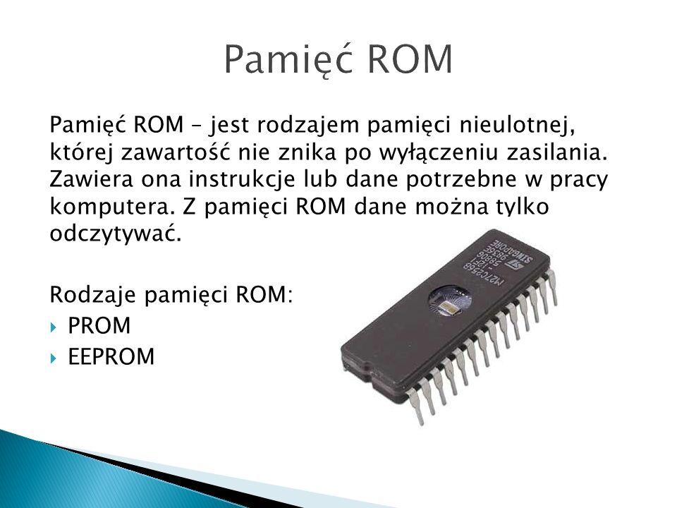 Pamięć ROM – jest rodzajem pamięci nieulotnej, której zawartość nie znika po wyłączeniu zasilania. Zawiera ona instrukcje lub dane potrzebne w pracy k
