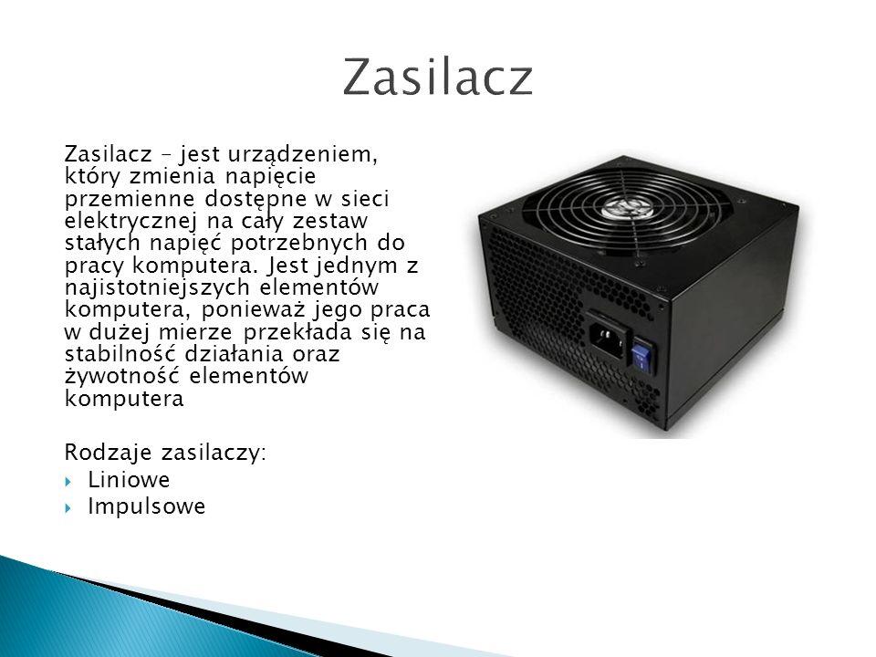 Zasilacz – jest urządzeniem, który zmienia napięcie przemienne dostępne w sieci elektrycznej na cały zestaw stałych napięć potrzebnych do pracy komput