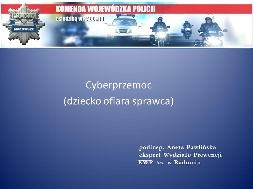Cyberprzemoc (dziecko ofiara sprawca) podinsp. Aneta Pawlińska ekspert Wydziału Prewencji KWP zs. w Radomiu