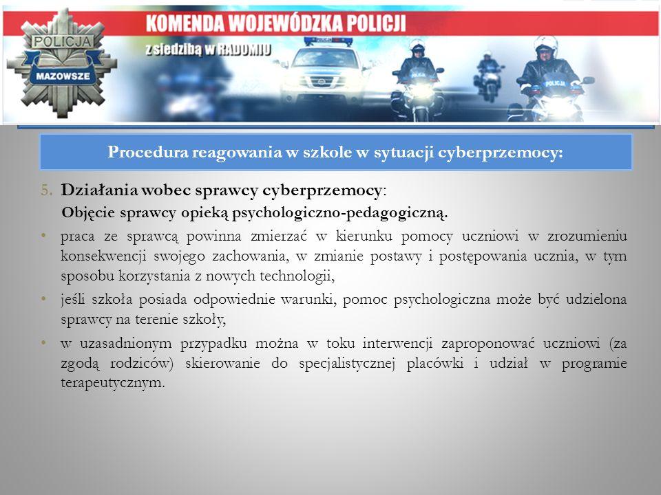 5. Działania wobec sprawcy cyberprzemocy: Objęcie sprawcy opieką psychologiczno-pedagogiczną. praca ze sprawcą powinna zmierzać w kierunku pomocy uczn