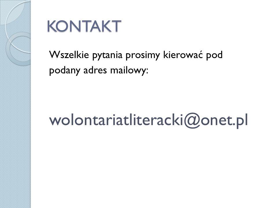 KONTAKT Wszelkie pytania prosimy kierować pod podany adres mailowy: wolontariatliteracki@onet.pl