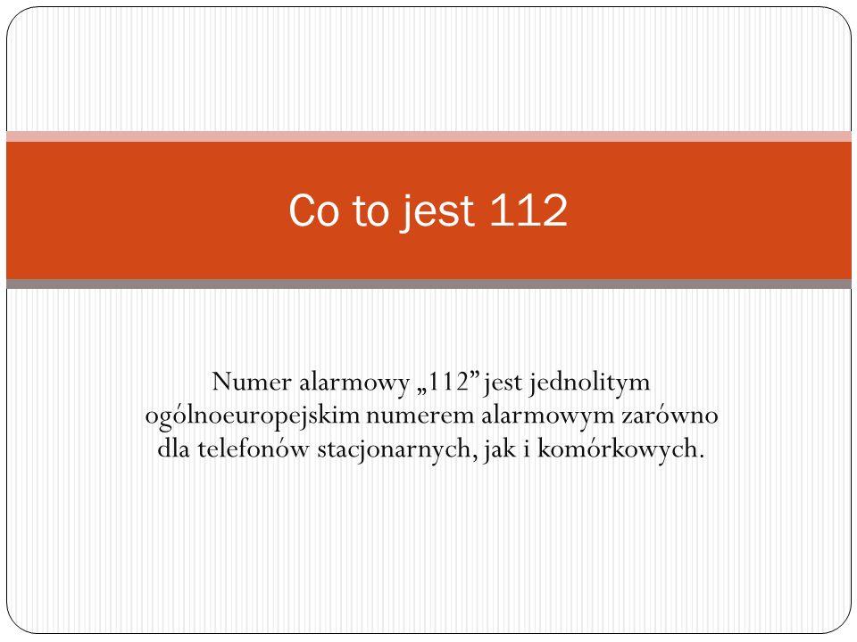 Numer alarmowy 112 jest jednolitym ogólnoeuropejskim numerem alarmowym zarówno dla telefonów stacjonarnych, jak i komórkowych. Co to jest 112