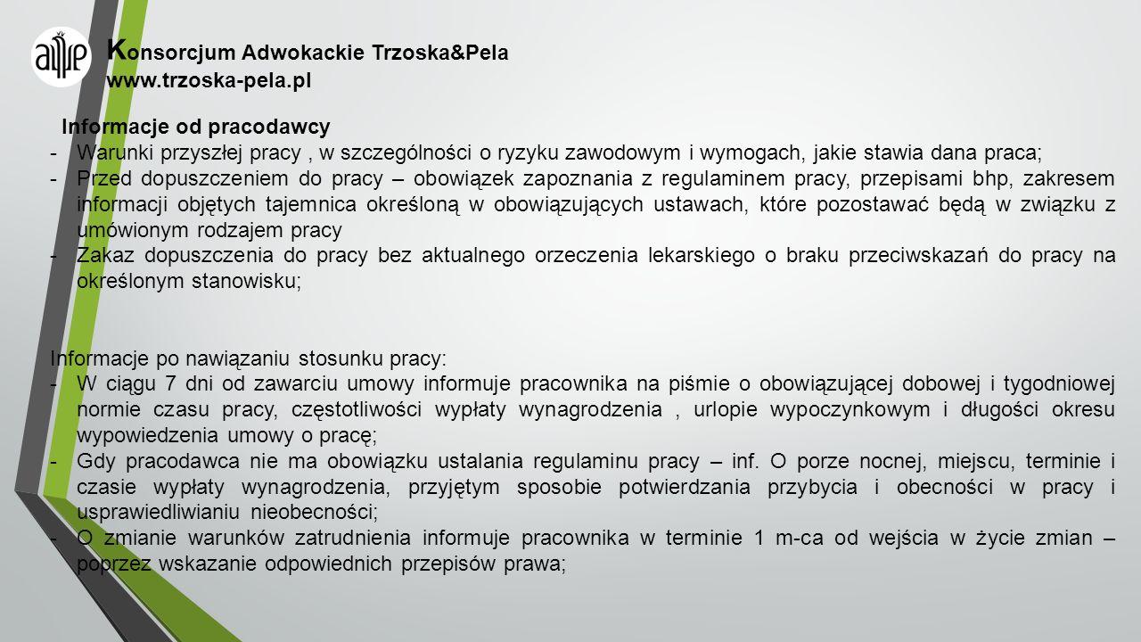 K onsorcjum Adwokackie Trzoska&Pela www.trzoska-pela.pl Informacje od pracodawcy -Warunki przyszłej pracy, w szczególności o ryzyku zawodowym i wymoga
