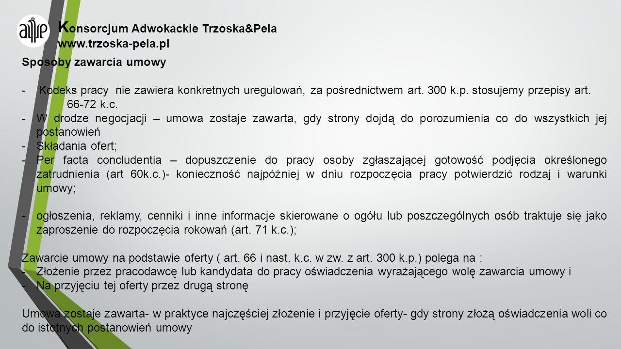 K onsorcjum Adwokackie Trzoska&Pela www.trzoska-pela.pl Sposoby zawarcia umowy - Kodeks pracy nie zawiera konkretnych uregulowań, za pośrednictwem art