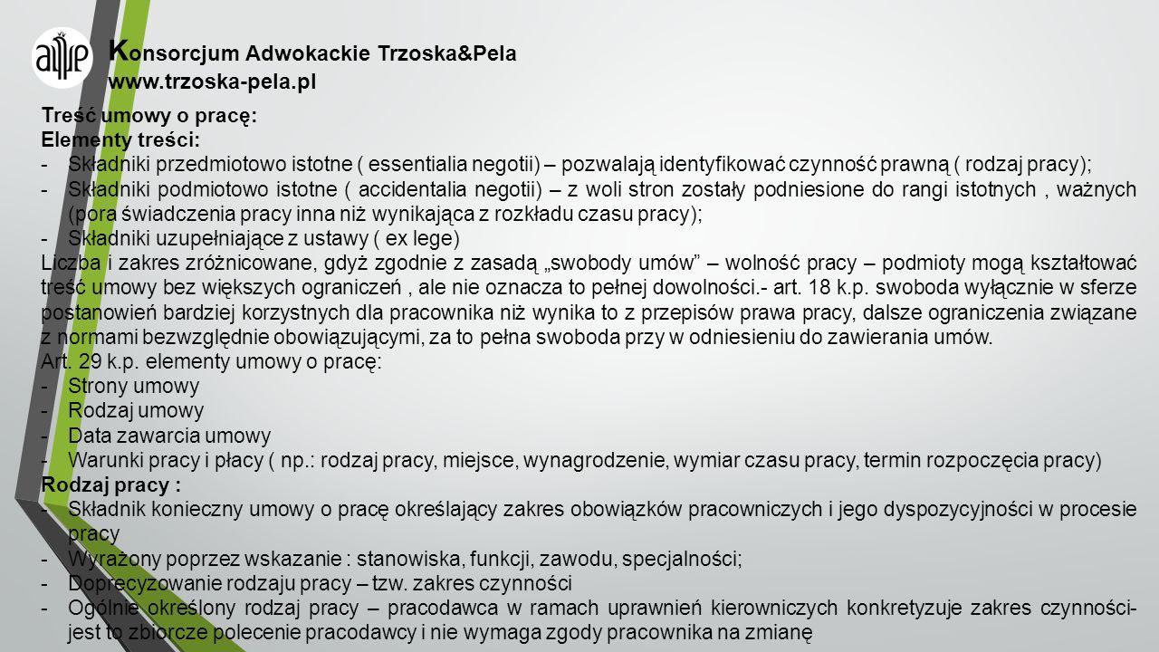 K onsorcjum Adwokackie Trzoska&Pela www.trzoska-pela.pl Treść umowy o pracę: Elementy treści: -Składniki przedmiotowo istotne ( essentialia negotii) –