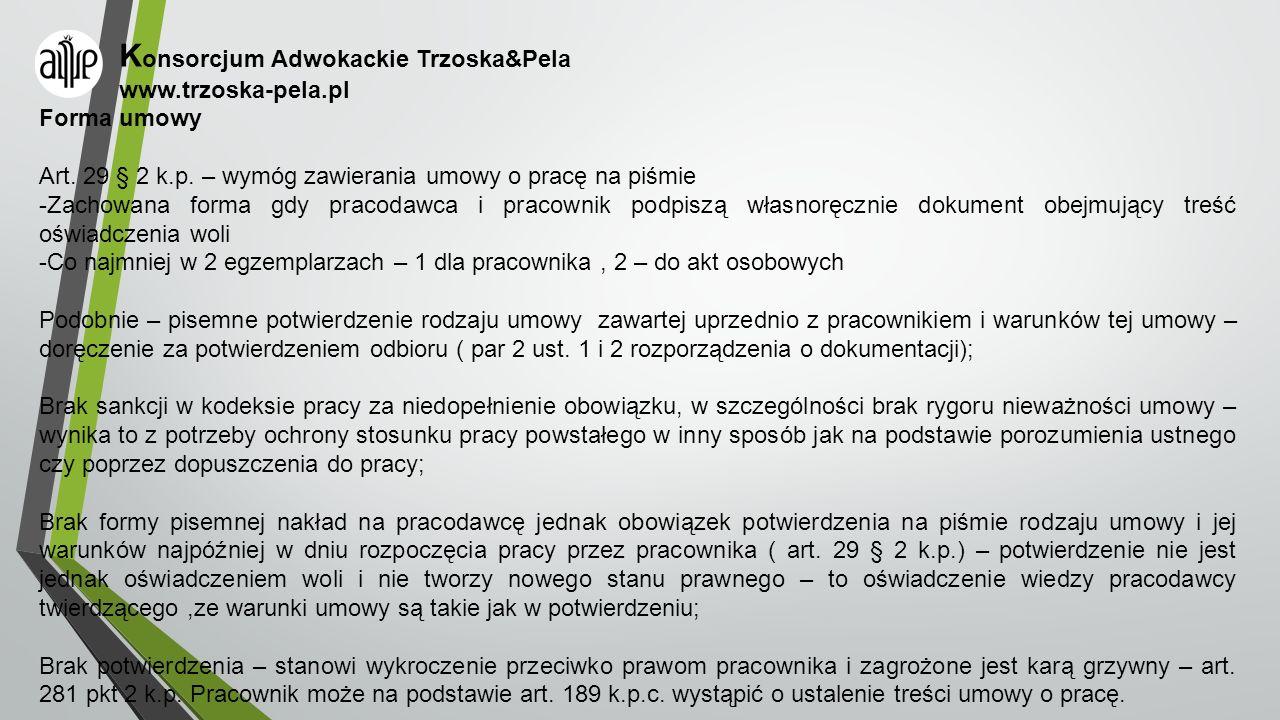 K onsorcjum Adwokackie Trzoska&Pela www.trzoska-pela.pl Forma umowy Art. 29 § 2 k.p. – wymóg zawierania umowy o pracę na piśmie -Zachowana forma gdy p