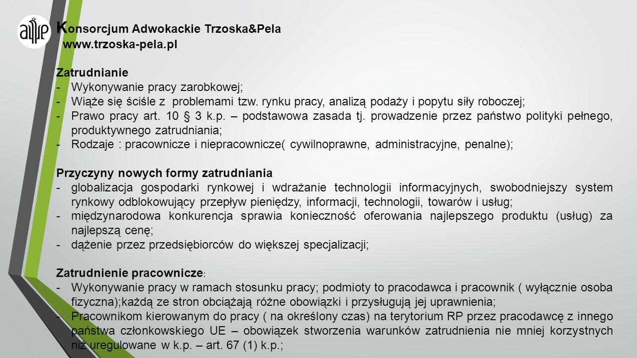 K onsorcjum Adwokackie Trzoska&Pela www.trzoska-pela.pl Zatrudnianie -Wykonywanie pracy zarobkowej; -Wiąże się ściśle z problemami tzw. rynku pracy, a